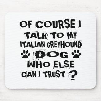 OF COURSE I TALK TO MY ITALIAN GREYHOUND DOG DESIG MOUSE PAD