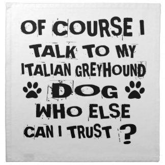 OF COURSE I TALK TO MY ITALIAN GREYHOUND DOG DESIG NAPKIN
