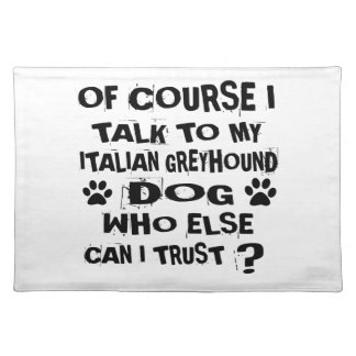 OF COURSE I TALK TO MY ITALIAN GREYHOUND DOG DESIG PLACEMAT