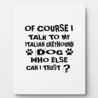 OF COURSE I TALK TO MY ITALIAN GREYHOUND DOG DESIG PLAQUE