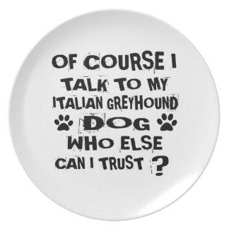 OF COURSE I TALK TO MY ITALIAN GREYHOUND DOG DESIG PLATE