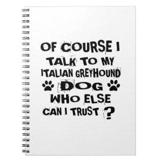 OF COURSE I TALK TO MY ITALIAN GREYHOUND DOG DESIG SPIRAL NOTEBOOK