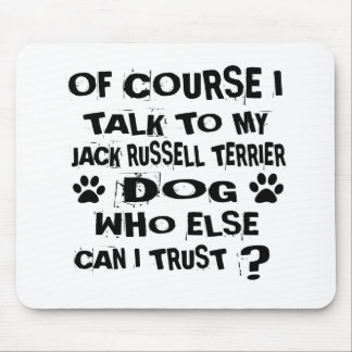 OF COURSE I TALK TO MY JACK RUSSELL TERRIER DOG DE MOUSE PAD