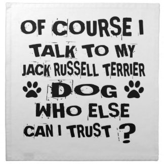 OF COURSE I TALK TO MY JACK RUSSELL TERRIER DOG DE NAPKIN