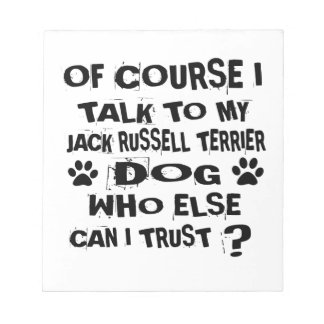 OF COURSE I TALK TO MY JACK RUSSELL TERRIER DOG DE NOTEPAD