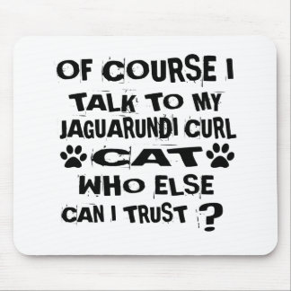 OF COURSE I TALK TO MY JAGUARUNDI CURL CAT DESIGNS MOUSE PAD