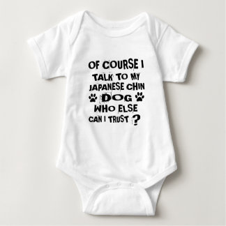 OF COURSE I TALK TO MY JAPANESE CHIN DOG DESIGNS BABY BODYSUIT