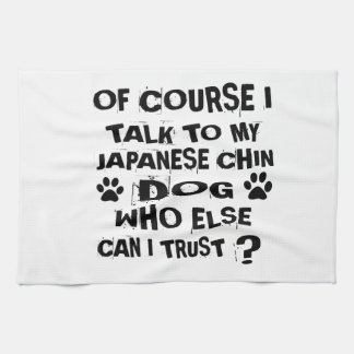 OF COURSE I TALK TO MY JAPANESE CHIN DOG DESIGNS KITCHEN TOWEL