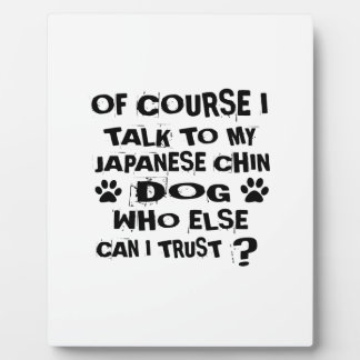 OF COURSE I TALK TO MY JAPANESE CHIN DOG DESIGNS PLAQUE