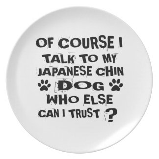 OF COURSE I TALK TO MY JAPANESE CHIN DOG DESIGNS PLATE
