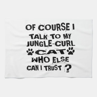 OF COURSE I TALK TO MY JUNGLE-CURL CAT DESIGNS KITCHEN TOWEL