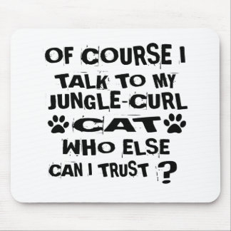 OF COURSE I TALK TO MY JUNGLE-CURL CAT DESIGNS MOUSE PAD