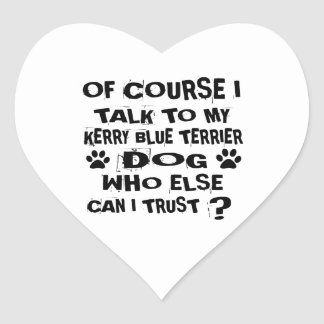 OF COURSE I TALK TO MY KERRY BLUE TERRIER DOG DESI HEART STICKER