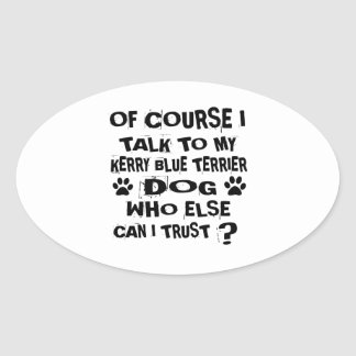 OF COURSE I TALK TO MY KERRY BLUE TERRIER DOG DESI OVAL STICKER
