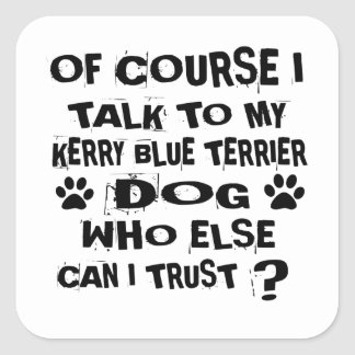 OF COURSE I TALK TO MY KERRY BLUE TERRIER DOG DESI SQUARE STICKER