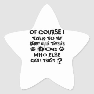 OF COURSE I TALK TO MY KERRY BLUE TERRIER DOG DESI STAR STICKER