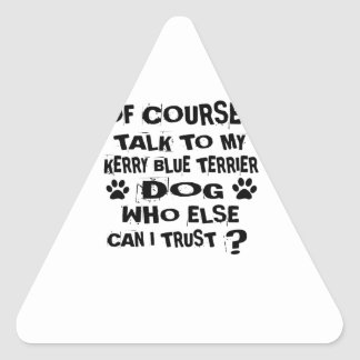 OF COURSE I TALK TO MY KERRY BLUE TERRIER DOG DESI TRIANGLE STICKER