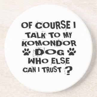 OF COURSE I TALK TO MY KOMONDOR DOG DESIGNS COASTER