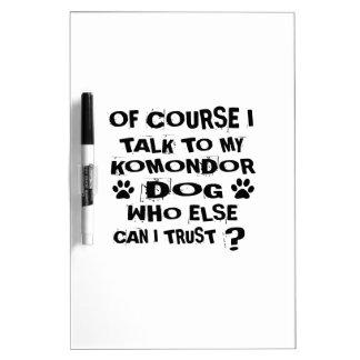 OF COURSE I TALK TO MY KOMONDOR DOG DESIGNS DRY ERASE BOARD