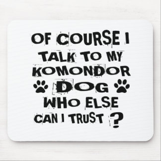 OF COURSE I TALK TO MY KOMONDOR DOG DESIGNS MOUSE PAD