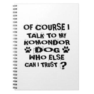 OF COURSE I TALK TO MY KOMONDOR DOG DESIGNS NOTEBOOKS
