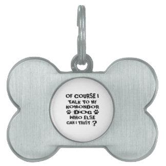 OF COURSE I TALK TO MY KOMONDOR DOG DESIGNS PET ID TAG