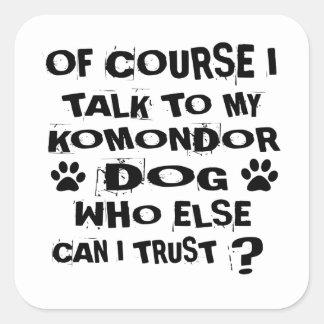 OF COURSE I TALK TO MY KOMONDOR DOG DESIGNS SQUARE STICKER