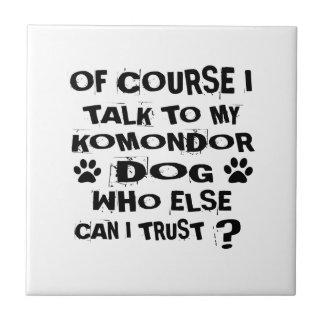 OF COURSE I TALK TO MY KOMONDOR DOG DESIGNS TILE