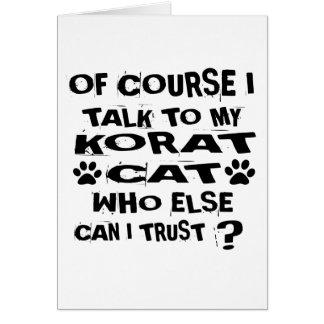OF COURSE I TALK TO MY KORAT CAT DESIGNS CARD