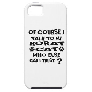 OF COURSE I TALK TO MY KORAT CAT DESIGNS CASE FOR THE iPhone 5