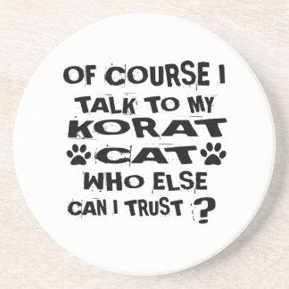 OF COURSE I TALK TO MY KORAT CAT DESIGNS COASTER