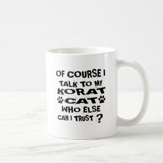 OF COURSE I TALK TO MY KORAT CAT DESIGNS COFFEE MUG