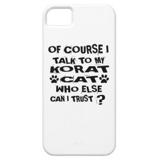 OF COURSE I TALK TO MY KORAT CAT DESIGNS iPhone 5 COVERS