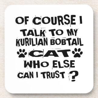 OF COURSE I TALK TO MY KURILIAN BOBTAIL CAT DESIGN COASTER