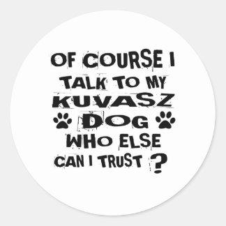OF COURSE I TALK TO MY KUVASZ DOG DESIGNS CLASSIC ROUND STICKER
