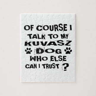 OF COURSE I TALK TO MY KUVASZ DOG DESIGNS JIGSAW PUZZLE