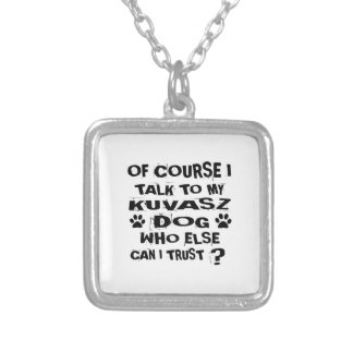 OF COURSE I TALK TO MY KUVASZ DOG DESIGNS SILVER PLATED NECKLACE