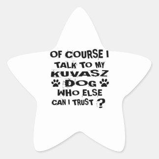 OF COURSE I TALK TO MY KUVASZ DOG DESIGNS STAR STICKER