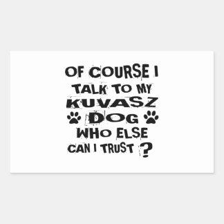 OF COURSE I TALK TO MY KUVASZ DOG DESIGNS STICKER