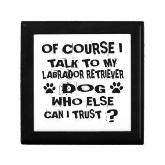OF COURSE I TALK TO MY LABRADOR RETRIEVER DOG DESI GIFT BOX