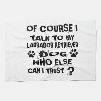 OF COURSE I TALK TO MY LABRADOR RETRIEVER DOG DESI KITCHEN TOWEL
