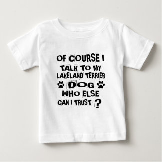 OF COURSE I TALK TO MY LAKELAND TERRIER DOG DESIGN BABY T-Shirt