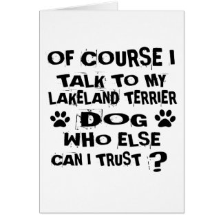 OF COURSE I TALK TO MY LAKELAND TERRIER DOG DESIGN CARD