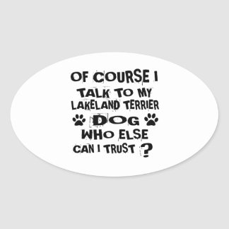 OF COURSE I TALK TO MY LAKELAND TERRIER DOG DESIGN OVAL STICKER
