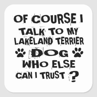 OF COURSE I TALK TO MY LAKELAND TERRIER DOG DESIGN SQUARE STICKER