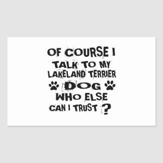 OF COURSE I TALK TO MY LAKELAND TERRIER DOG DESIGN STICKER