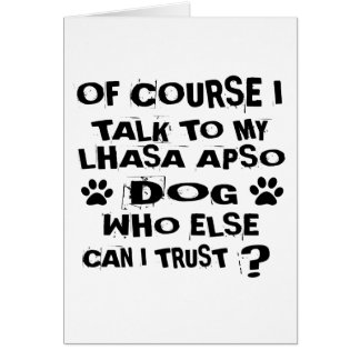 OF COURSE I TALK TO MY LHASA APSO DOG DESIGNS CARD
