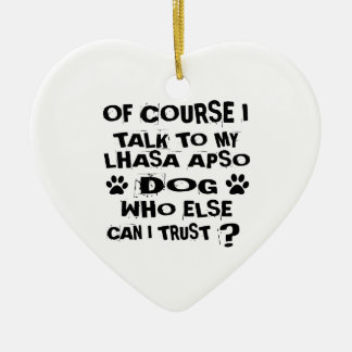 OF COURSE I TALK TO MY LHASA APSO DOG DESIGNS CERAMIC ORNAMENT