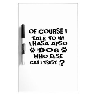 OF COURSE I TALK TO MY LHASA APSO DOG DESIGNS DRY ERASE BOARD