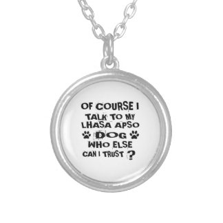 OF COURSE I TALK TO MY LHASA APSO DOG DESIGNS SILVER PLATED NECKLACE